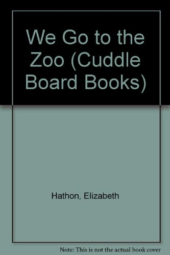 WE GO TO THE ZOO (Cuddle Board Books) (9780679833765) by Elizabeth Hathon