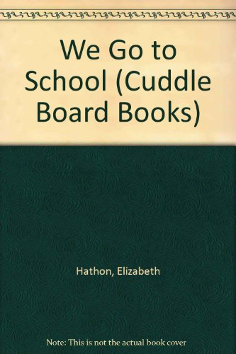 WE GO TO SCHOOL (Cuddle Board Books) (0679833773) by Hathon, Elizabeth