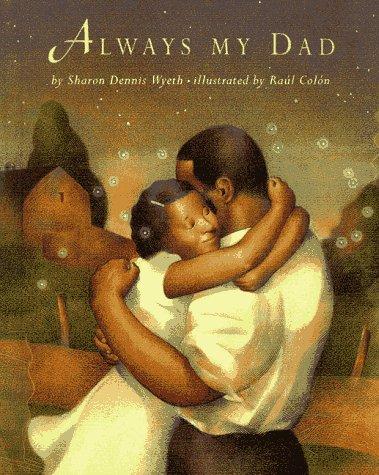 Always My Dad: Sharon Dennis Wyeth; Illustrator-Raul Colon