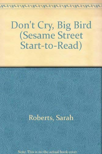 9780679839507: DON'T CRY, BIG BIRD (Sesame Street Start-to-Read)