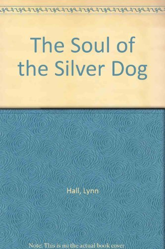 The Soul of the Silver Dog: Lynn Hall