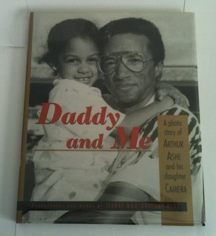 Daddy and Me: A Photo Story of Arthur Ashe and His Daughter Camera: Moutoussamy-Ashe, Jeanne