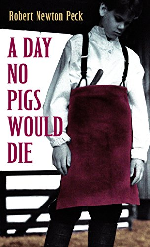 A Day No Pigs Would Die: Robert Newton Peck