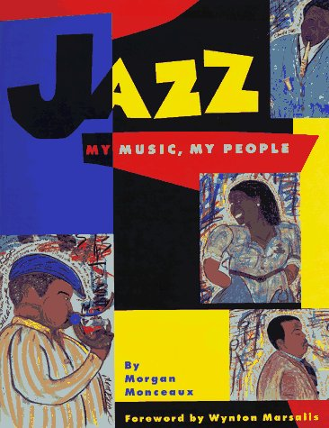 Jazz: My Music, My People: (ALA Notable: Morgan Monceaux