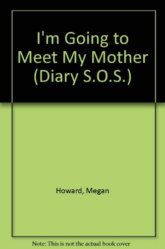 I'M GOING TO MEET MY MOTHER (Diary S.O.S.) (0679857028) by Howard, Megan