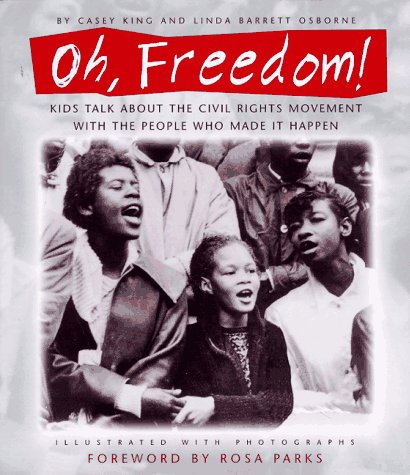 Oh, Freedom!: Kids Talk About the Civil Rights Movement with the People Who Made  It Happen: (Foreword by Rosa Parks) (0679858563) by Casey King; Linda Barrett Osborne