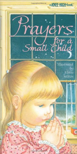 Prayers for a Small Child (A Knee-High Book) (0679866566) by Eloise Wilkin