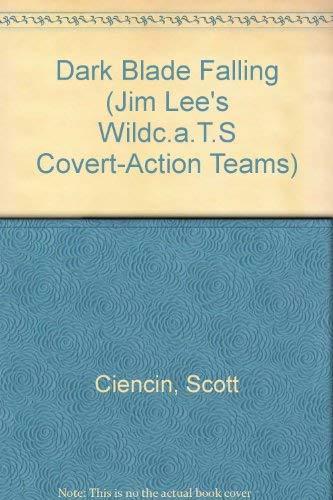 9780679874805: DARK BLADE FALLING (Jim Lee's Wild C.a.T.S)