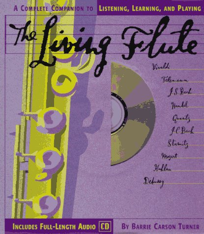 The Living Flute. A Complete Companion to Listening, Learning, and Playing.: TURNER, BARRIE CARSON.