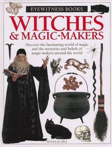 Witches & Magic-Makers (Eyewitness Books (Trade)) (9780679885443) by Douglas Hill