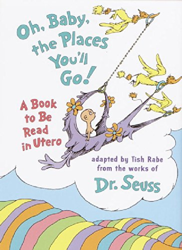 9780679885726: Oh Baby, the Places You'll Go!: A Book to Be Read in Utero