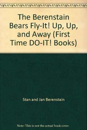 9780679886051: The Berenstain Bears Fly-It! Up, Up, and Away (First Time DO-IT! Books)