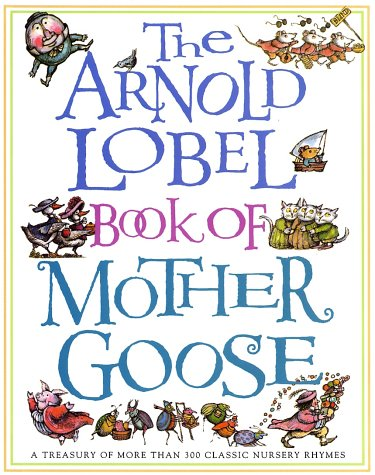 9780679887362: The Arnold Lobel Book of Mother Goose: A Treasury of More Than 300 Classic Nursery Rhymes