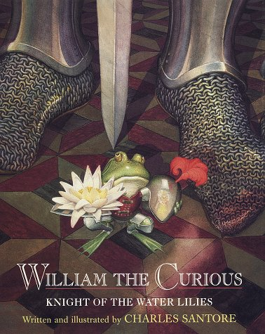 William the Curious: Knight of the Water Lilies (9780679887423) by Santore, Charles