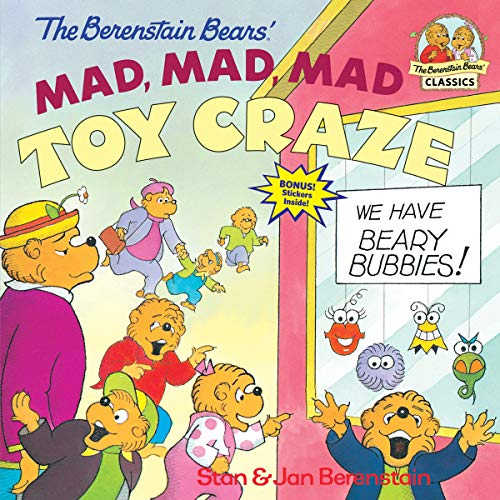 The Berenstain Bears' Mad, Mad, Mad Toy Craze 9780679889588 This classic Berenstain Bears story is a perfect way to teach children about individuality and not having to follow the crowd! Come for a visit in Bear Country with this classic First Time Book from Stan and Jan Berenstain. Brother and Sister's friends have started collecting a new toy called Beary Bubbies and the cubs just have to have them! Will Brother and Sister come to realize that it's all just a fad, or will they be stuck in a toy craze forever? Includes over 50 bonus stickers!