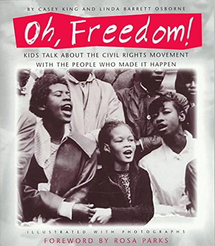 Oh, Freedom!: Kids Talk About the Civil Rights Movement with the People Who Made It Happen (067989005X) by Casey King; Linda Barrett Osborne