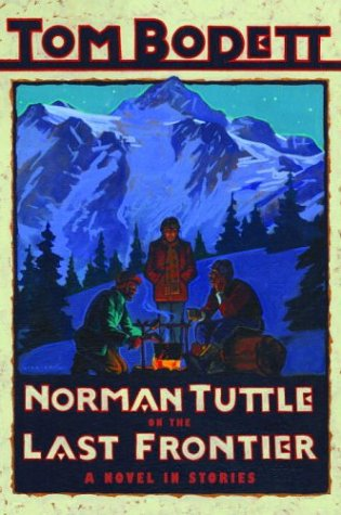 Norman Tuttle on the Last Frontier: A Novel in Stories (Tom Bodett Adventure Series) (0679890319) by Bodett, Tom