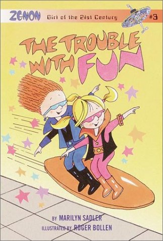 The Trouble with Fun (Zenon: Girl of the 21st Century, Book 3): Sadler, Marilyn