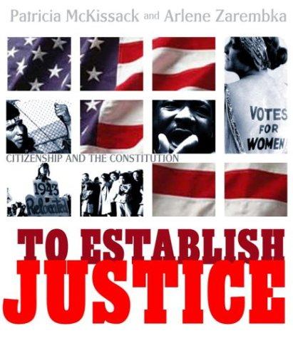 To Establish Justice: Citizenship and the Constitution: Patricia Mckissack, Arlene Zarembka