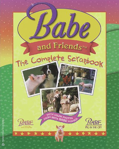 9780679893868: Babe and Friends: The Complete Scrapbook (Babe Movie Tie-in)