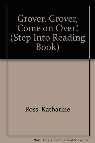 GROVER, GROVER COME ON OVER! (Step Into Reading Book): Katharine Ross