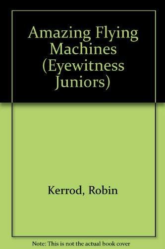 AMAZING FLYING MACHINES (Eyewitness Juniors): Robin Kerrod