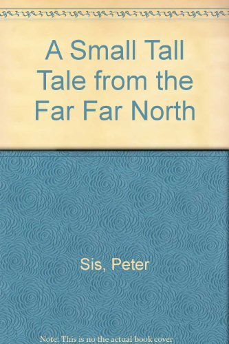 A Small Tall Tale from the Far Far North: Peter Sis