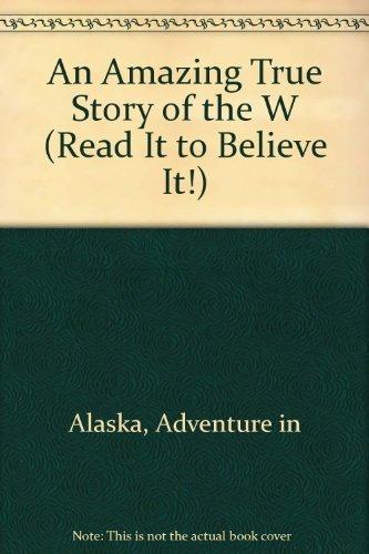 9780679945116: ADVENTURE IN ALASKA (Read It to Beleive It)