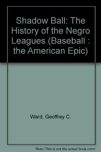 9780679967491: Shadow Ball: The History of the Negro Leagues (Baseball : the American Epic)