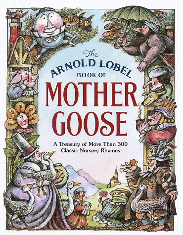 9780679987369: The Arnold Lobel Book of Mother Goose: A Treasury of More Than 300 Classic Nursery Rhymes