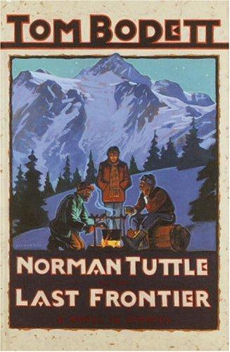 Norman Tuttle on the Last Frontier: A Novel in Stories (Tom Bodett Adventure Series) (9780679990314) by Tom Bodett