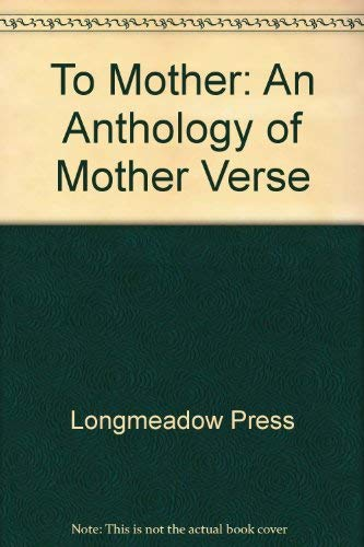 To Mother : An Anthology of Mother: Longmeadow Press