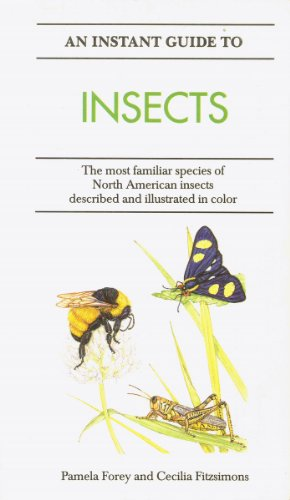An Instant Guide to Insects: The Most Familiar Species of North American Insects Described and ...