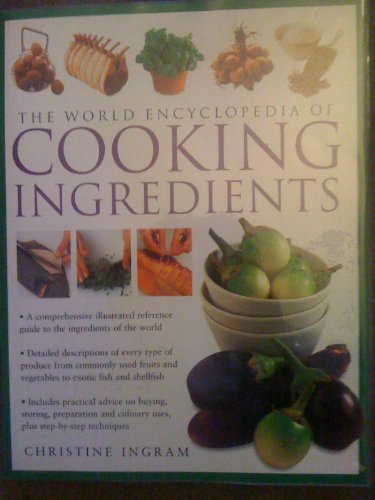 The World Encyclopedia of Cooking Ingredients (0681020768) by Christine Ingram
