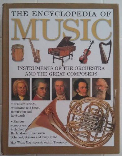 The Encyclopedia Of Music Instruments Of The Orchestra And The Great Composers: Max Wade-Matthews; ...