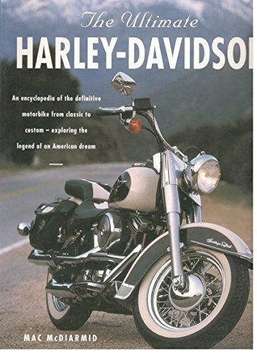 The Ultimate Harley-Davidson : The Complete Book of Harley-Davidson Motorcycles: Their History, Development and Riders