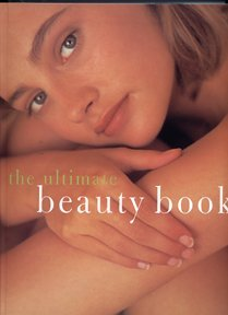 The Ultimate Beauty Book the Complete Professional Guide to Skin-care, Make-up, Haircare, Hairsty...