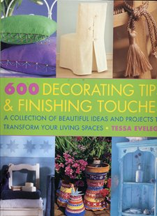 9780681032637: 600 Decorating Tips & Finishing Touches: A Collection of Beautiful Ideas and Projects to Transform Your Living Spaces
