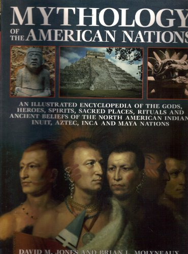 9780681032682: Mythology of the American Nations - An Illustrated Encyclopedia of the Gods, Heroes, Spirits, Sacred Places, Rituals & Ancient Beliefs of the North American Indian, Inuit, Aztec, Inca and Maya Nations