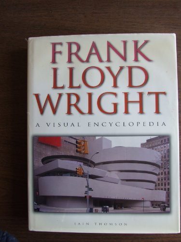 Frank Lloyd Wright : A Visual Encyclopedia: Thomson, Iain