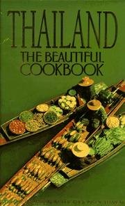 Thailand the Beautiful Cookbook Authentic Recipes from the Regions of Thailand