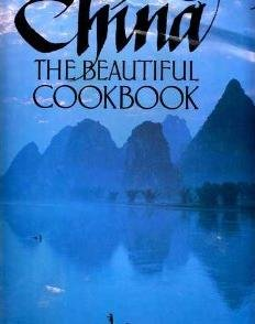 9780681152717: China The Beautiful Cookbook: Authentic Recipes from the Culinary Authorities of Beijing, Shanghai, Guangdong and Sichuan