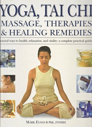 Yoga, Tai Chi, Massage, Therapies&Healing Remedies (natural ways to health, relaxation, and vitality (9780681152892) by Mark Evans