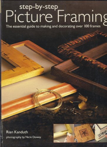 9780681205956: Step-by Step Picture Framing: The Essential Guide to Making and Decorating Over 100 Frames