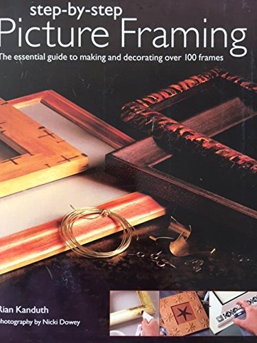 9780681292314: Step-By-Step Picture Framing : The Essential Guide to Making and Decorating Over 100 Frames