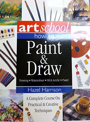 9780681303973: Art School: How to Paint & Draw Watercolor Oil Acrylic Pastel by Hazel Harrison (2003) Paperback