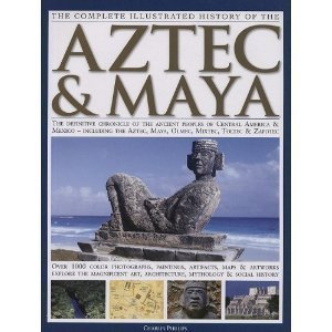 9780681352384: The Complete Illustrated History of the Aztec & Maya