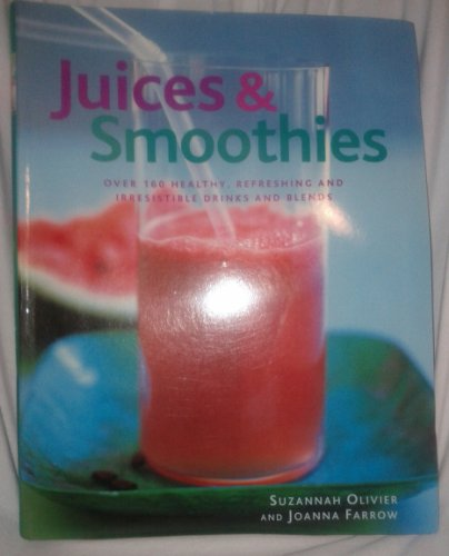 9780681373938: Juices & Smoothies: Over 160 Healthy, Refreshing and Irrestible Drinks and Blend