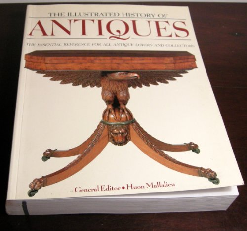 9780681396081: The Illustrated History of Antiques: The Essential Reference for All Antique Lovers and Collectors