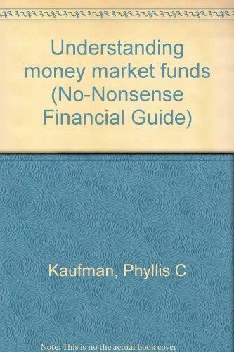 Understanding money market funds (No-Nonsense Financial Guide): Kaufman, Phyllis C